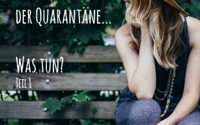 Quarantäne – Was tun? (Teil I)